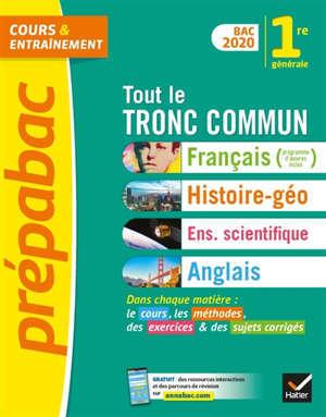 Tout le tronc commun 1re : français, histoire géographie, enseignement scientifique, anglais : bac 2020