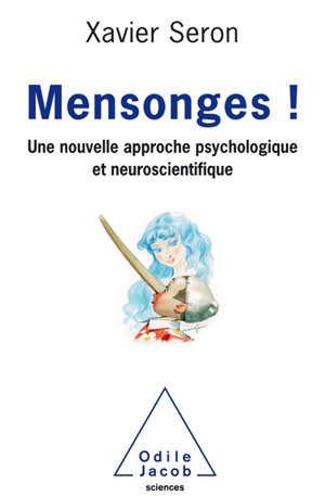 Mensonges ! : une nouvelle approche psychologique et neuroscientifique