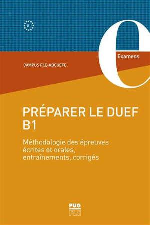 Préparer le DUEF B1 : méthodologie des épreuves écrites et orales, entraînements, corrigés