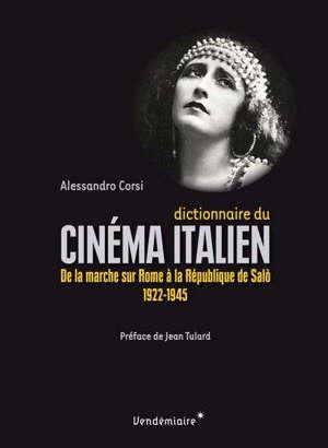 Dictionnaire du cinéma italien : de la marche sur Rome à la république de Salo : 1922-1945
