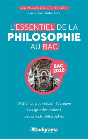 L'essentiel de la philosophie pour le bac : 19 thèmes pour réussir l'épreuve, les grandes notions, les grands philosophes : bac 2020