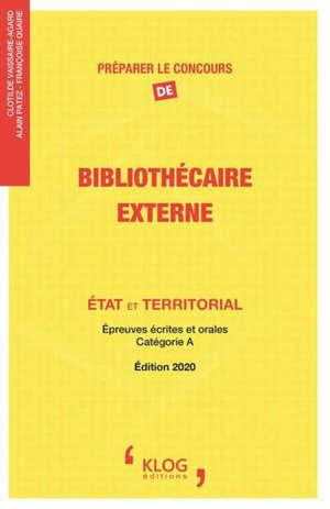 Préparer le concours de bibliothécaire externe : Etat et territorial : épreuves écrites et orales, catégorie A