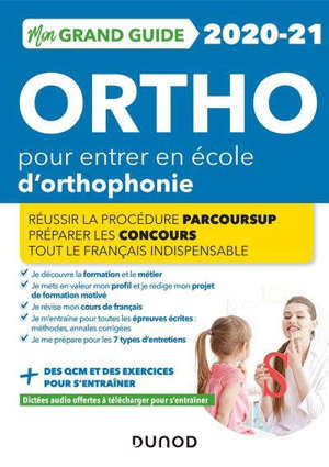 Mon grand guide ortho 2020-2021 pour entrer en école d'orthophonie : réussir la procédure Parcoursup, préparer les concours, tout le français indispensable
