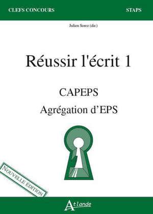Réussir l'écrit 1 : Capeps, agrégation d'EPS