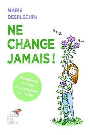 Ne change jamais ! : manifeste à l'usage des citoyens en herbe