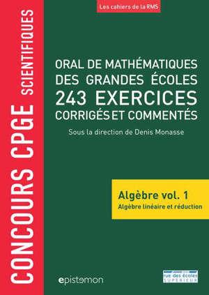 Oral de mathématiques des grandes écoles : algèbre. Volume 1, Algèbre linéaire et réduction : 243 exercices corrigés et commentés : concours CPGE scientifiques