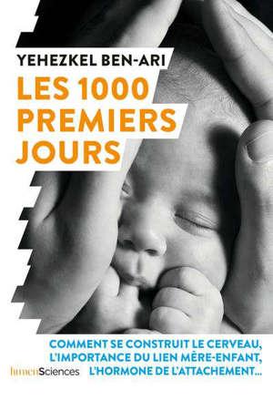 Les 1.000 premiers jours : comment se construit le cerveau, l'importance du lien mère-enfant, l'hormone de l'attachement...