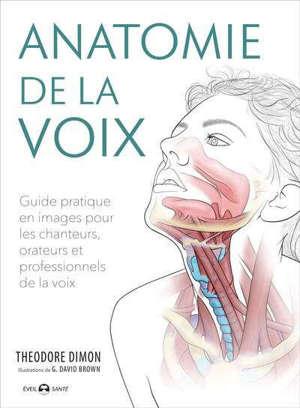 Anatomie de la voix : guide pratique en images pour les chanteurs, orateurs et professionnels de la voix