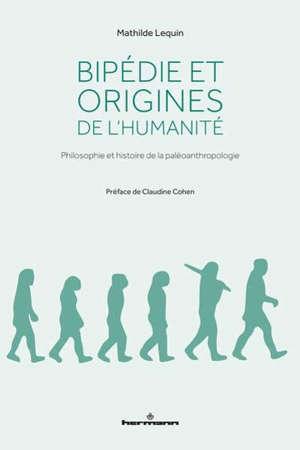 Bipédie et origines de l'humanité : philosophie et histoire de la paléoanthropologie