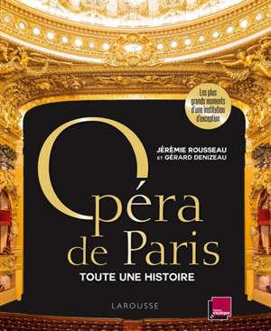 Opéra de Paris : toute une histoire : les plus grands moments d'une institution d'exception