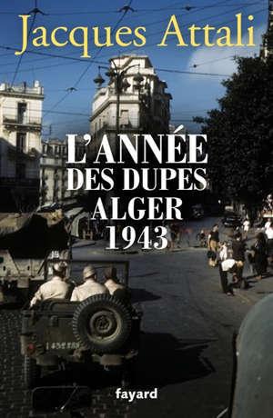 L'année des dupes : Alger 1943