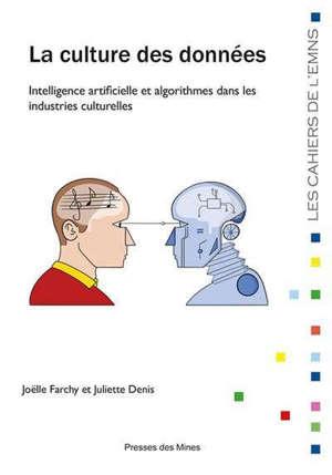 La culture des données : intelligence artificielle et algorithmes dans les industries culturelles