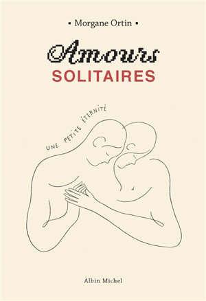 Amours solitaires. Volume 2, Une petite éternité