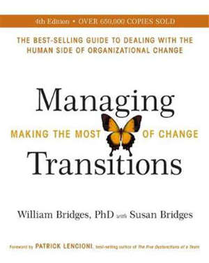 MANAGING TRANSITIONS: MAKING THE MOST OF CHANGE (REVISED 4TH EDITION) -