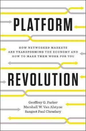 PLATFORM REVOLUTION: HOW NETWORKED MARKETS ARE TRANSFORMING THE ECONOMY?AND HOW TO MAKE THEM WORK FOR YOU -