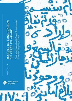 Manuel de conjugaison du verbe en arabe : précis analytique et synthétique de conjugaison en arabe classique et standard