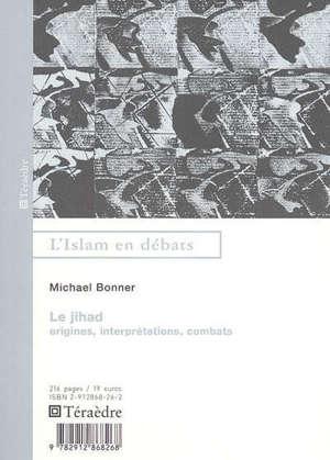 Le jihad : origines, interprétations, combats