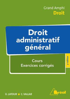 Droit administratif général : cours, exercices corrigés