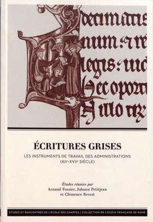 Ecritures grises : les instruments de travail des administrations (XII-XVIIe siècle)