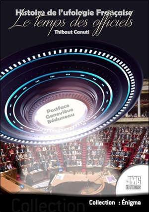 Histoire de l'ufologie française. Volume 2, Le temps des officiels