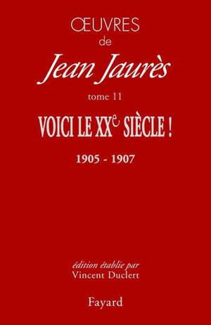 Oeuvres de Jean Jaurès. Volume 11, Voici le XXe siècle ! : le socialisme, la République et la guerre (décembre 1905-septembre 1907)