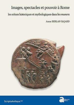 Images, spectacles et pouvoir à Rome : les scènes historiques et mythologiques dans les munera