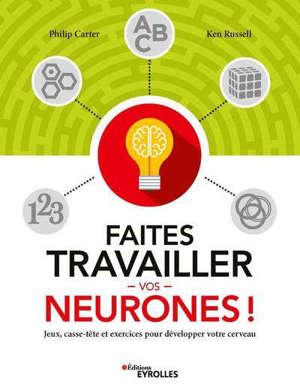 Faites travailler vos neurones ! : jeux, casse-tête et exercices pour développer votre cerveau