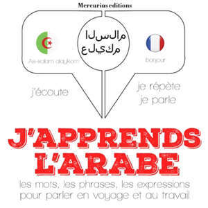 J'apprends l'arabe : j'écoute, je répète, je parle