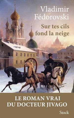 Sur tes cils fond la neige : le roman vrai du docteur Jivago