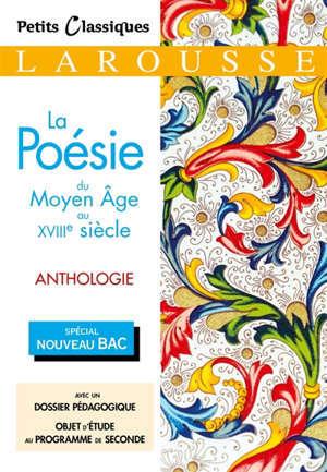 La poésie du Moyen Age au XVIIIe siècle : anthologie : spécial nouveau bac