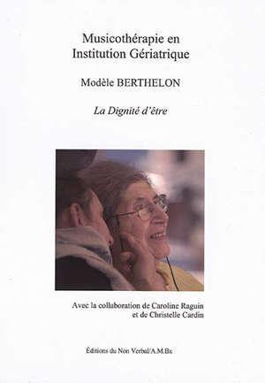 Musicothérapie en institution gériatrique : modèle Berthelon : la dignité d'être