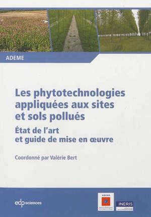 Les phytotechnologies appliquées aux sites et sols pollués : état de l'art et guide de mise en oeuvre