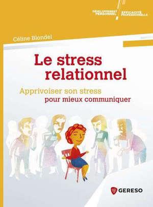Le stress relationnel : apprivoiser son stress pour mieux communiquer