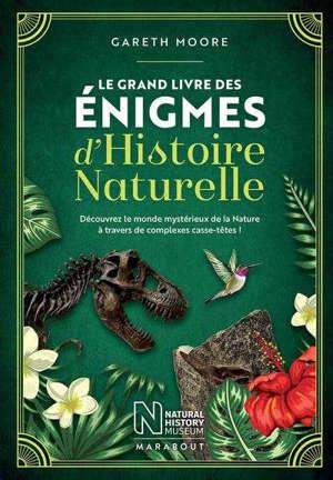Le grand livre des énigmes d'histoire naturelle : découvrez le monde mystérieux de la nature à travers de complexes casse-têtes !