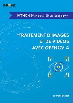 Traitements d'images et de vidéos avec OpenCV 4 en Python : Windows, Linux, Raspberry