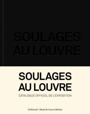 Soulages au Louvre : catalogue officiel de l'exposition