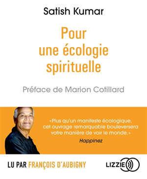 Pour une écologie spirituelle : la terre, l'âme, la société, une nouvelle trinité pour notre temps