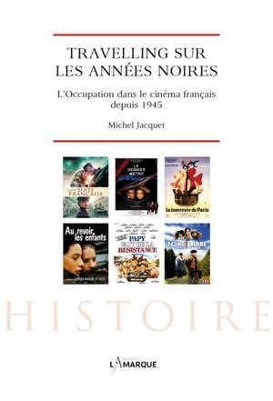 Travelling sur les années noires : l'Occupation vue par le cinéma français depuis 1945