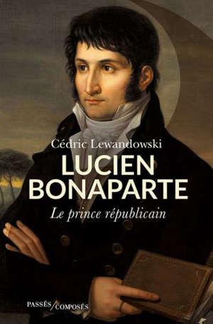 Lucien Bonaparte : le prince républicain