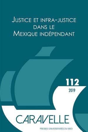 Caravelle : cahiers du monde hispanique et luso-brésilien. n° 112, Justice et infra-justice dans le Mexique indépendant