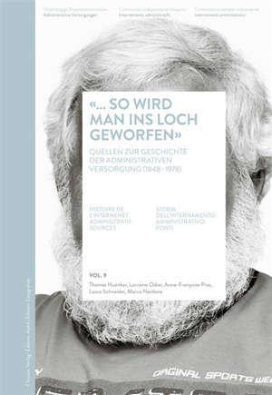 Histoire de l'internement administratif : sources. Volume 9, So wird man ins Loch geworfen
