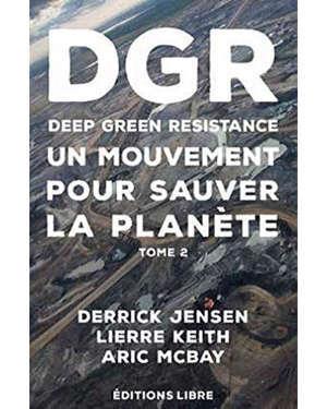 Deep green resistance. Volume 2, Un mouvement pour sauver la planète