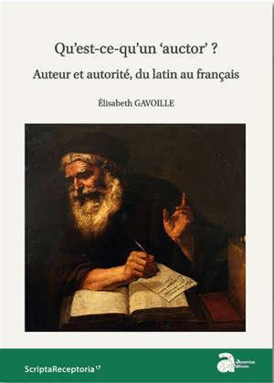 Qu'est-ce qu'un auctor ? : auteur et autorité, du latin au français
