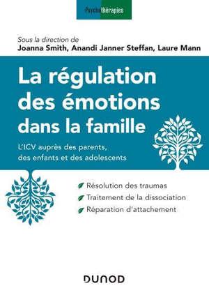La régulation des émotions dans la famille : l'ICV auprès des parents, des enfants et des adolescents