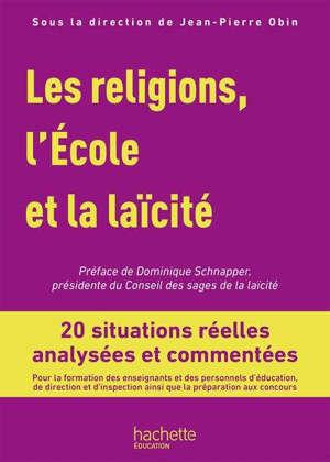 Les religions, l'école et la laïcité : 20 situations réelles analysées et commentées