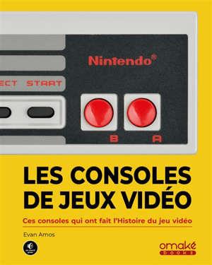 Les consoles de jeux vidéo : ces machines qui ont fait l'histoire du jeu vidéo