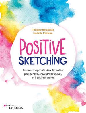 Positive sketching : comment la pensée visuelle positive peut contribuer à votre bonheur... et à celui des autres