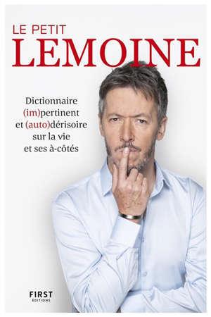 Le petit Lemoine : dictionnaire (im)pertinent et (auto)dérisoire sur la vie et ses à-côtés