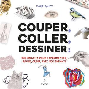 Couper, coller, dessiner : 100 projets créatifs à réaliser avec vos enfants