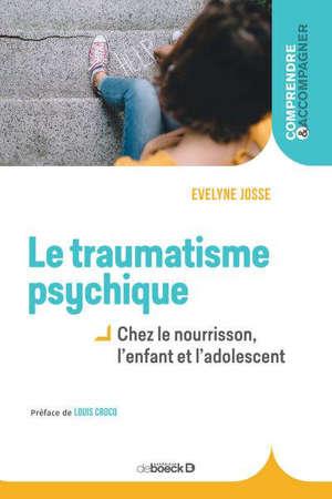 Le traumatisme psychique : chez le nourrisson, l'enfant et l'adolescent